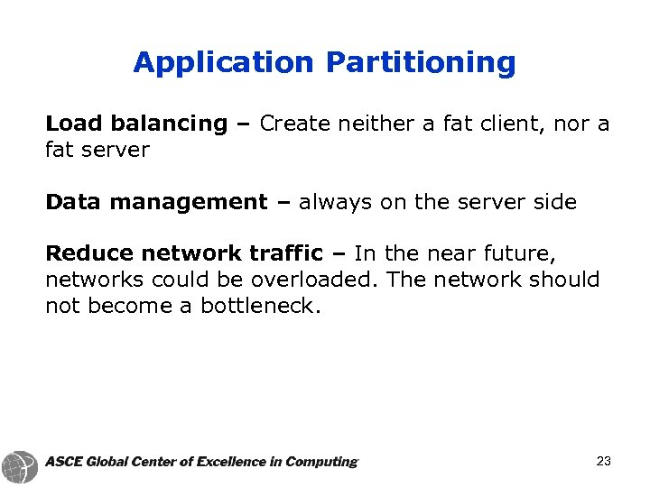 Application Partitioning Load balancing – Create neither a fat client, nor a fat server