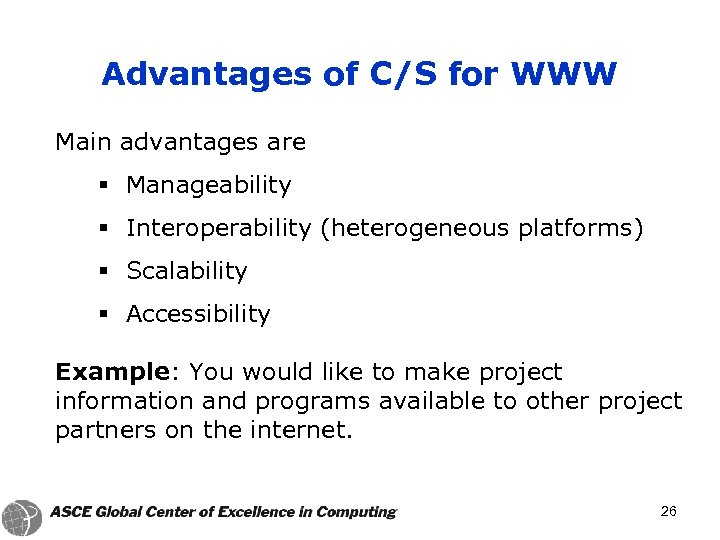Advantages of C/S for WWW Main advantages are § Manageability § Interoperability (heterogeneous platforms)