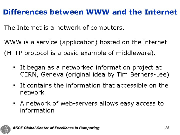 Differences between WWW and the Internet The Internet is a network of computers. WWW