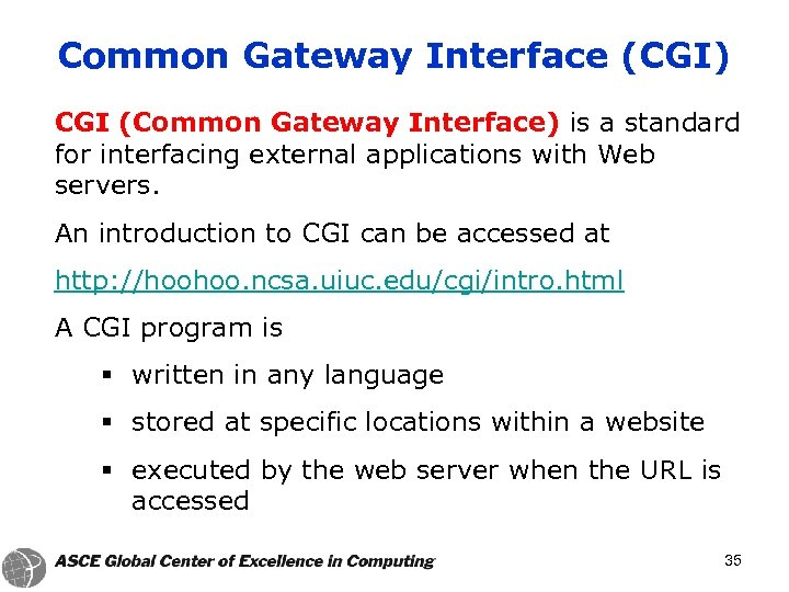 Common Gateway Interface (CGI) CGI (Common Gateway Interface) is a standard for interfacing external