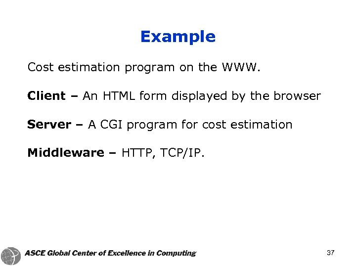Example Cost estimation program on the WWW. Client – An HTML form displayed by