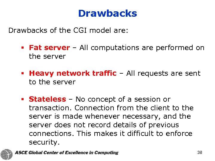 Drawbacks of the CGI model are: § Fat server – All computations are performed