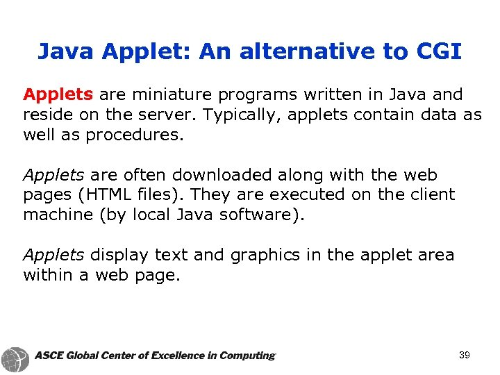 Java Applet: An alternative to CGI Applets are miniature programs written in Java and