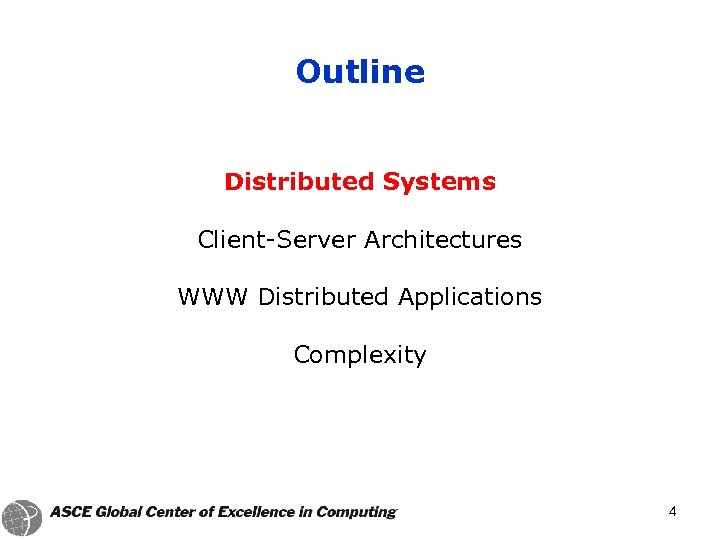 Outline Distributed Systems Client-Server Architectures WWW Distributed Applications Complexity 4