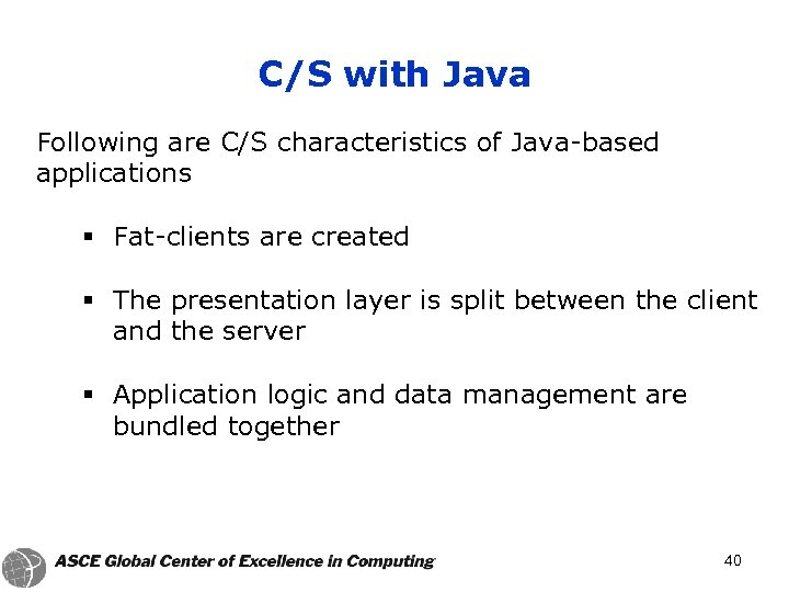 C/S with Java Following are C/S characteristics of Java-based applications § Fat-clients are created
