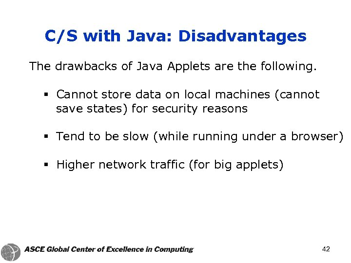 C/S with Java: Disadvantages The drawbacks of Java Applets are the following. § Cannot