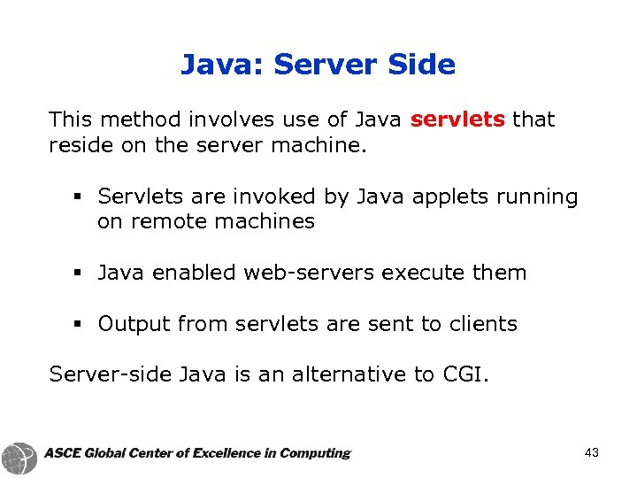 Java: Server Side This method involves use of Java servlets that reside on the