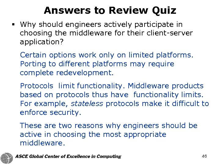 Answers to Review Quiz § Why should engineers actively participate in choosing the middleware
