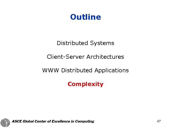 Outline Distributed Systems Client-Server Architectures WWW Distributed Applications Complexity 47