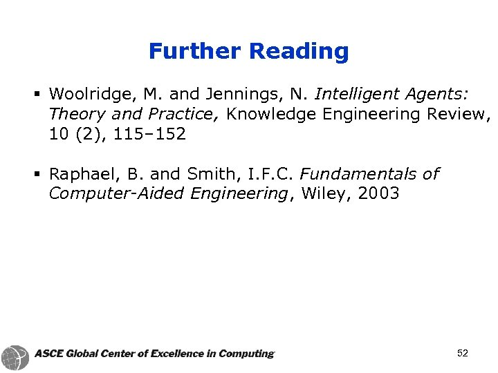 Further Reading § Woolridge, M. and Jennings, N. Intelligent Agents: Theory and Practice, Knowledge