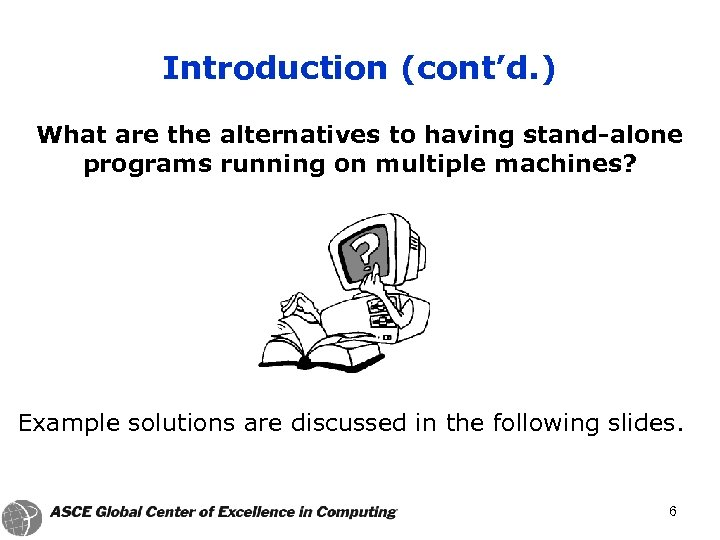 Introduction (cont'd. ) What are the alternatives to having stand-alone programs running on multiple