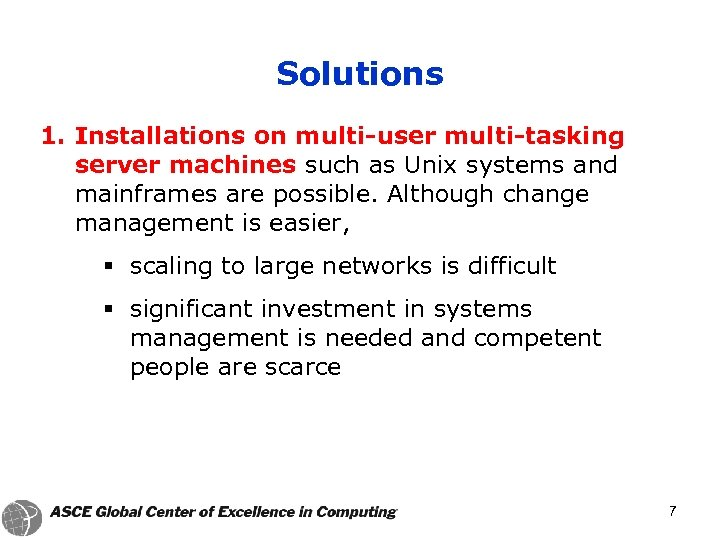 Solutions 1. Installations on multi-user multi-tasking server machines such as Unix systems and mainframes