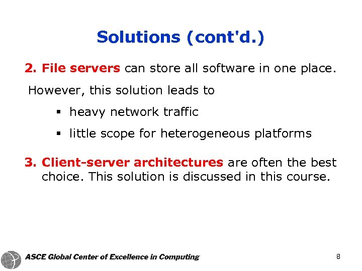 Solutions (cont'd. ) 2. File servers can store all software in one place. However,