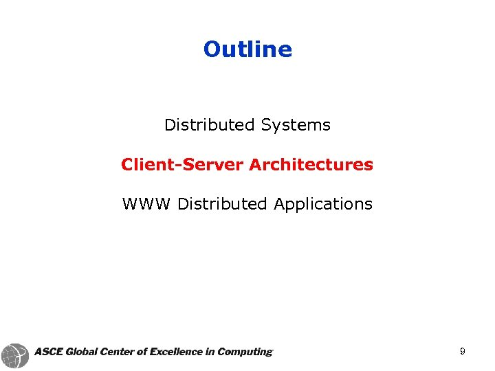 Outline Distributed Systems Client-Server Architectures WWW Distributed Applications 9