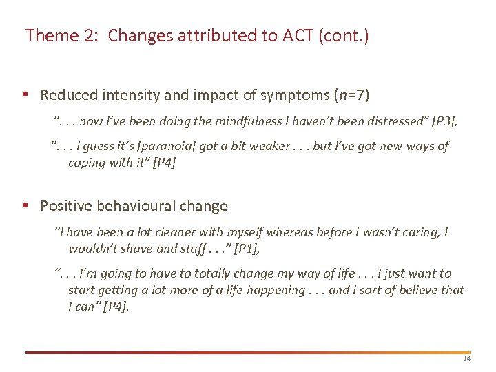 Theme 2: Changes attributed to ACT (cont. ) § Reduced intensity and impact of