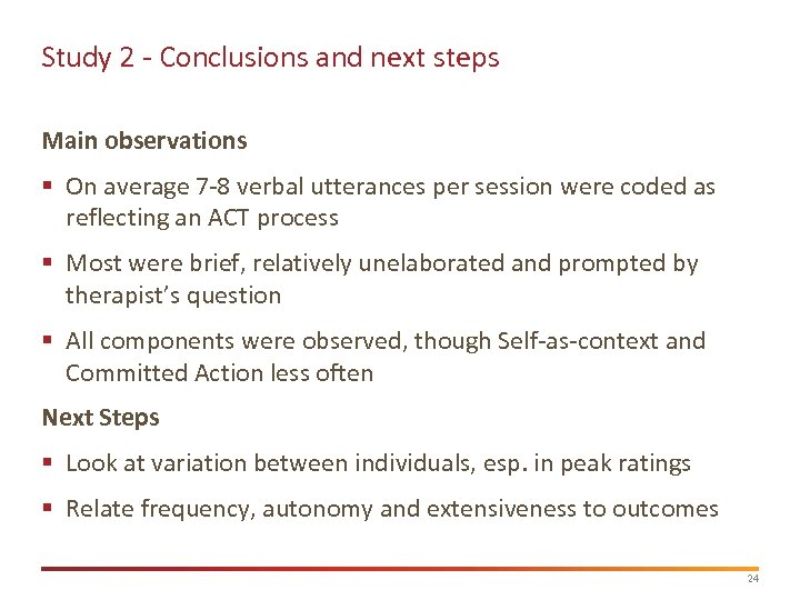 Study 2 - Conclusions and next steps Main observations § On average 7 -8