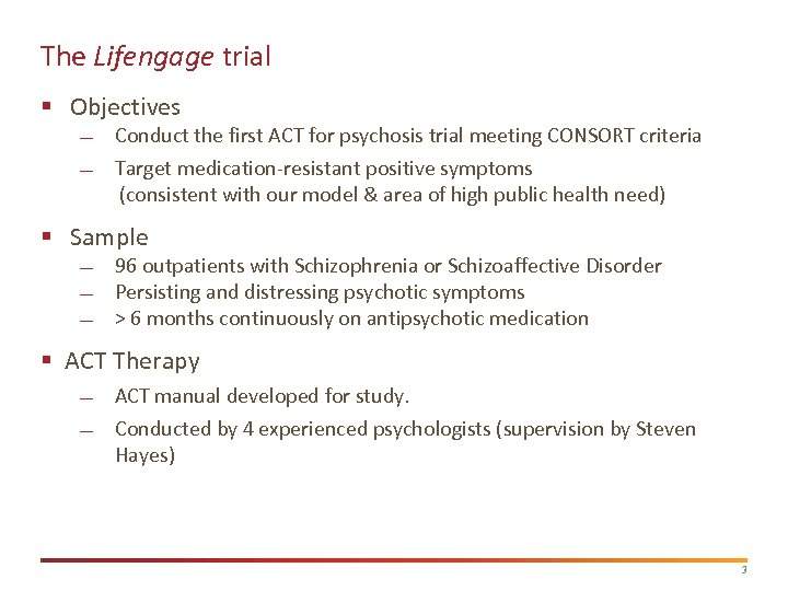 The Lifengage trial § Objectives Conduct the first ACT for psychosis trial meeting CONSORT