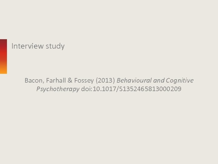 Interview study Bacon, Farhall & Fossey (2013) Behavioural and Cognitive Psychotherapy doi: 10. 1017/S