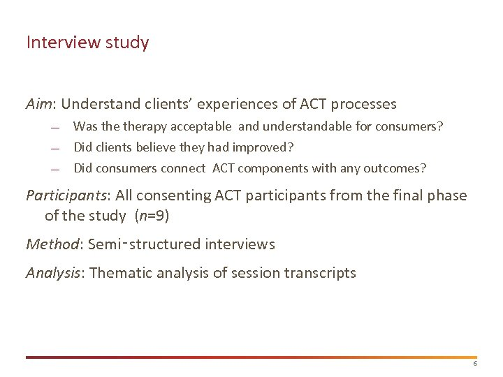 Interview study Aim: Understand clients' experiences of ACT processes Was therapy acceptable and understandable