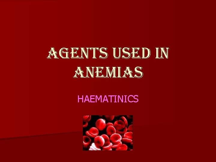 agents Used in anemias HAEMATINICS