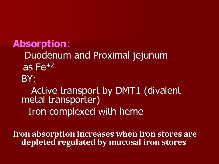 Absorption: Duodenum and Proximal jejunum as Fe+2 BY: Active transport by DMT 1 (divalent
