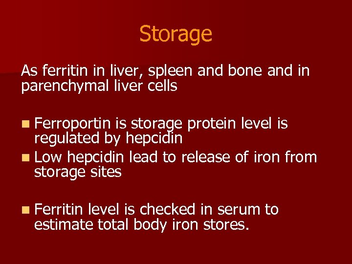 Storage As ferritin in liver, spleen and bone and in parenchymal liver cells n