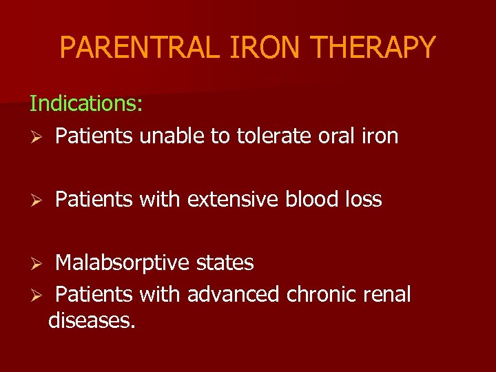 PARENTRAL IRON THERAPY Indications: Ø Patients unable to tolerate oral iron Ø Patients with
