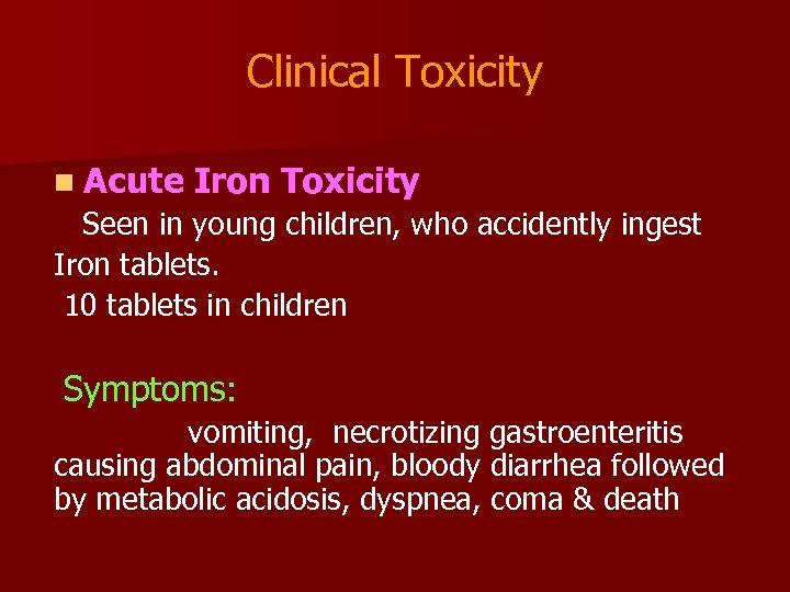 Clinical Toxicity n Acute Iron Toxicity Seen in young children, who accidently ingest Iron