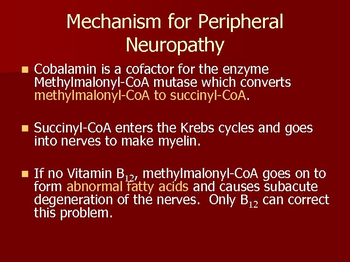 Mechanism for Peripheral Neuropathy n Cobalamin is a cofactor for the enzyme Methylmalonyl-Co. A