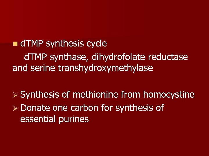 n d. TMP synthesis cycle d. TMP synthase, dihydrofolate reductase and serine transhydroxymethylase Ø