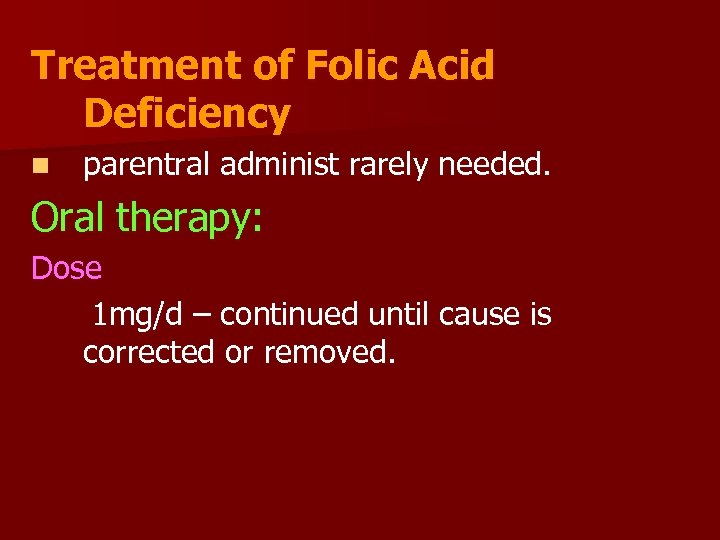 Treatment of Folic Acid Deficiency n parentral administ rarely needed. Oral therapy: Dose 1