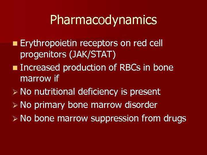 Pharmacodynamics n Erythropoietin receptors on red cell progenitors (JAK/STAT) n Increased production of RBCs