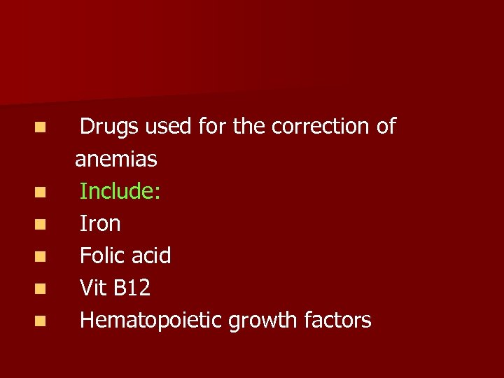 n n n Drugs used for the correction of anemias Include: Iron Folic acid