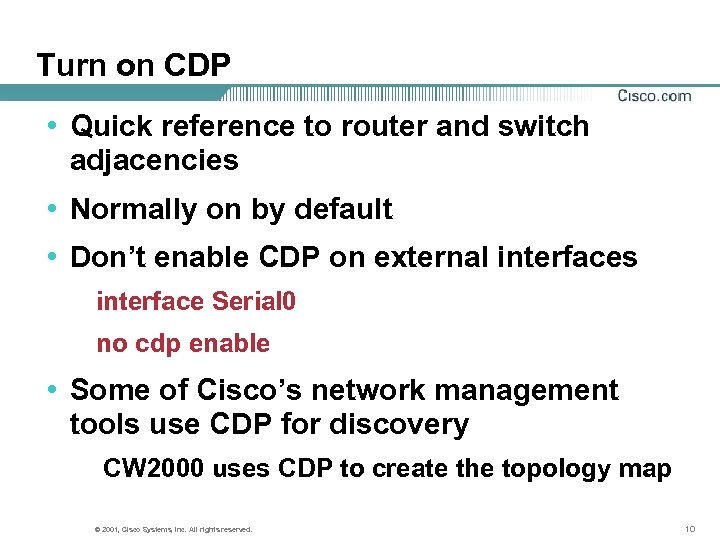 Turn on CDP • Quick reference to router and switch adjacencies • Normally on