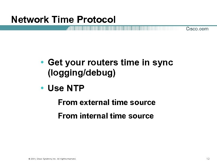 Network Time Protocol • Get your routers time in sync (logging/debug) • Use NTP