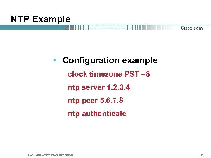 NTP Example • Configuration example clock timezone PST – 8 ntp server 1. 2.