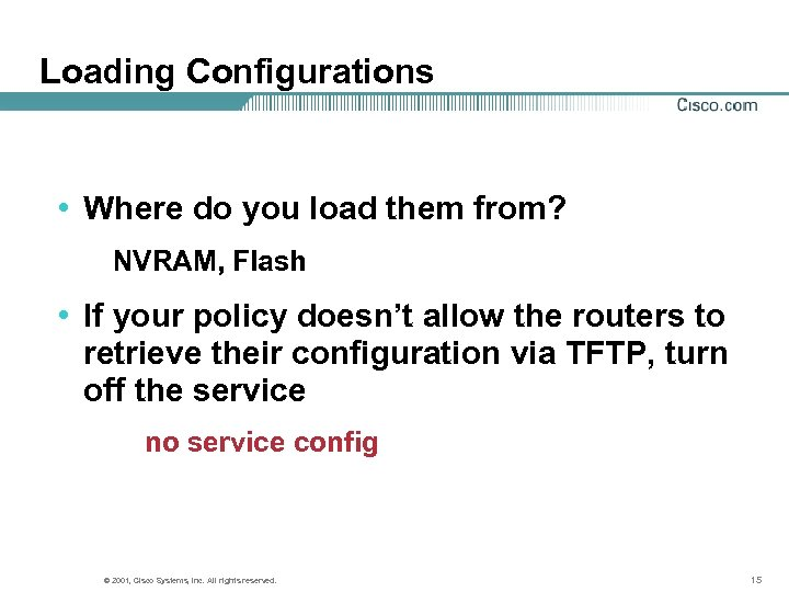 Loading Configurations • Where do you load them from? NVRAM, Flash • If your