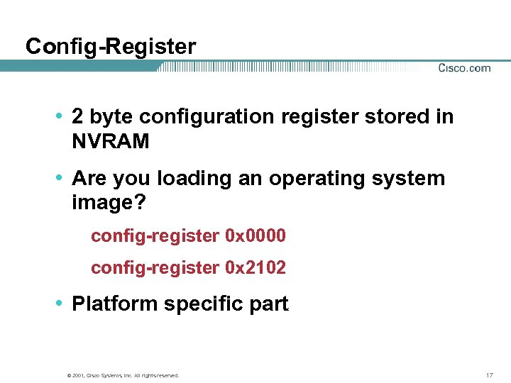 Config-Register • 2 byte configuration register stored in NVRAM • Are you loading an