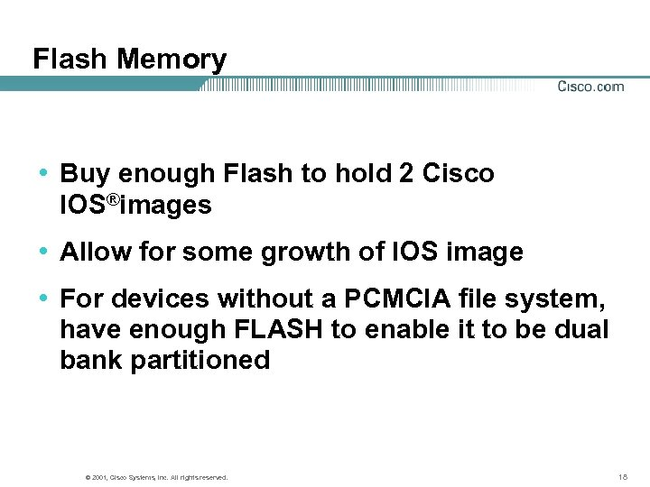Flash Memory • Buy enough Flash to hold 2 Cisco IOS®images • Allow for