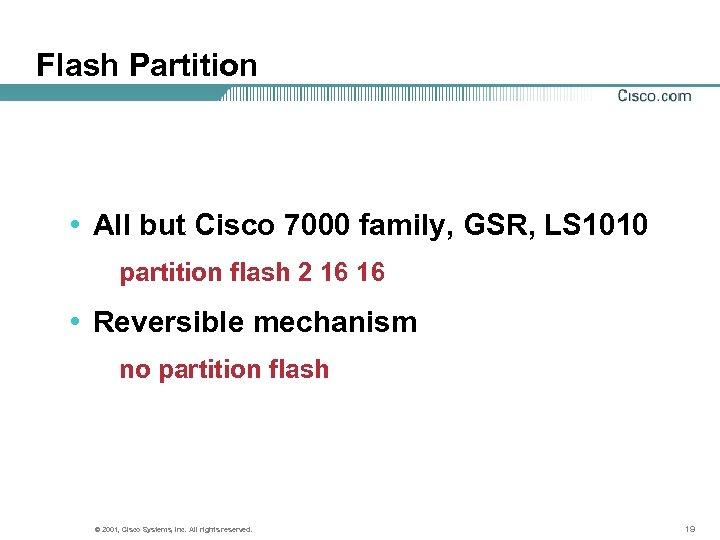 Flash Partition • All but Cisco 7000 family, GSR, LS 1010 partition flash 2
