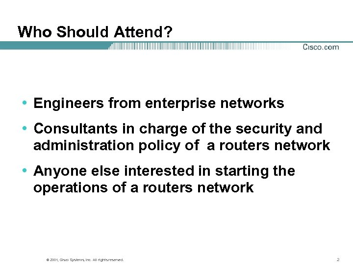 Who Should Attend? • Engineers from enterprise networks • Consultants in charge of the