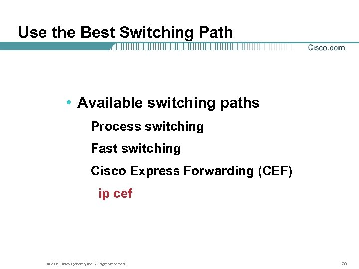 Use the Best Switching Path • Available switching paths Process switching Fast switching Cisco