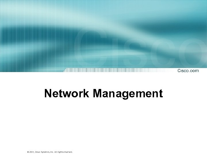 Network Management © 2001, Cisco Systems, Inc. All rights reserved.