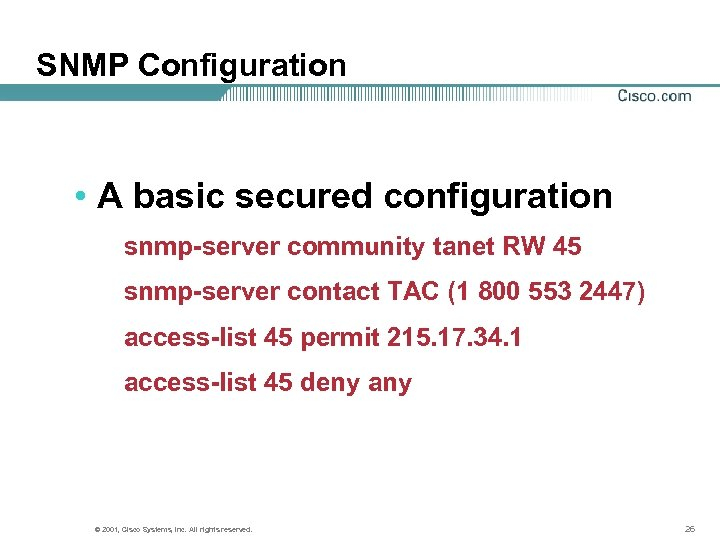 SNMP Configuration • A basic secured configuration snmp-server community tanet RW 45 snmp-server contact