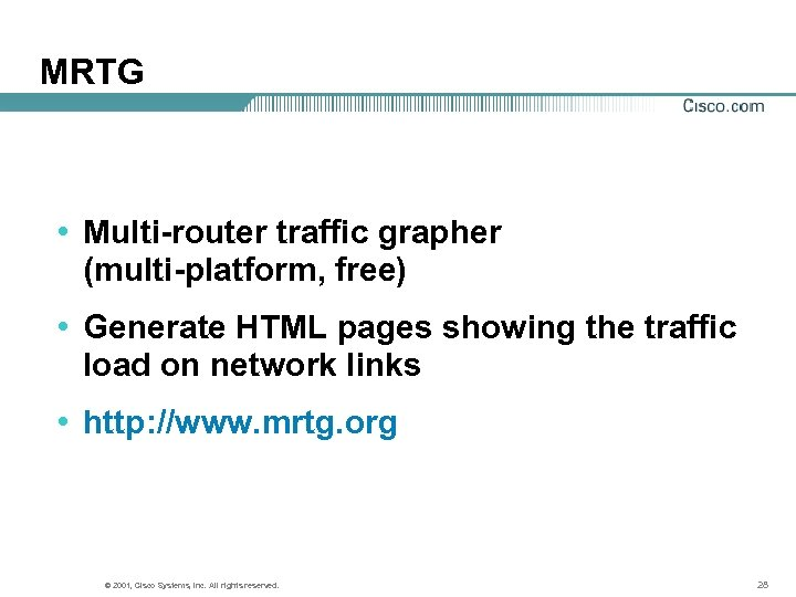 MRTG • Multi-router traffic grapher (multi-platform, free) • Generate HTML pages showing the traffic