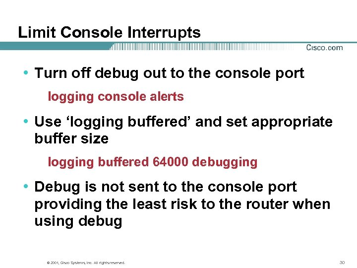 Limit Console Interrupts • Turn off debug out to the console port logging console