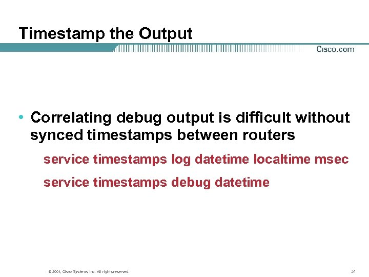 Timestamp the Output • Correlating debug output is difficult without synced timestamps between routers