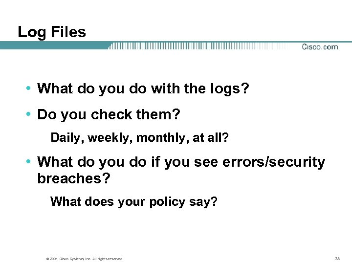 Log Files • What do you do with the logs? • Do you check