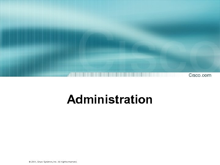 Administration © 2001, Cisco Systems, Inc. All rights reserved.