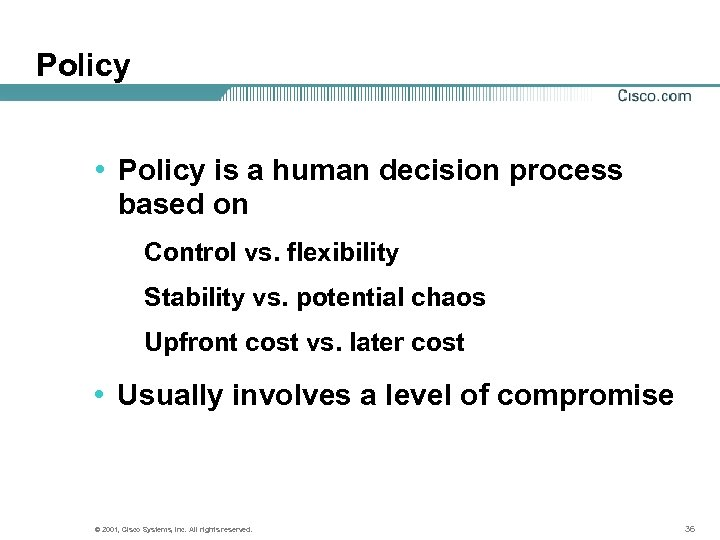 Policy • Policy is a human decision process based on Control vs. flexibility Stability